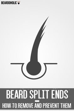 Beard Split Ends – How To Remove and Prevent Them