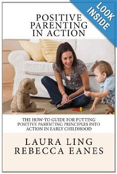 Amazon.com: Positive Parenting in Action: The How-To Guide for Putting Positive Parenting Principles into Action in Early Childhood (9781490413587): Laura Ling, Rebecca Eanes: Books