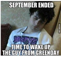 """he said """"wake me up when september ends"""""""