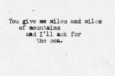 """""""... and i'll ask for the sea"""" -Volcano, Damien Rice"""