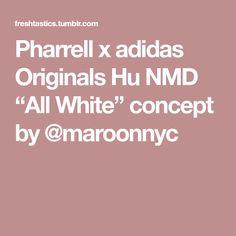 "Pharrell x adidas Originals Hu NMD ""All White"" concept by Long Choppy Haircuts, Adidas Originals, The Originals, Nmd, All White, Hair Cuts, Concept, Shoes, Haircuts"