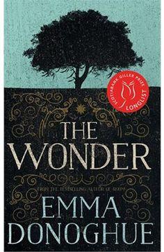 The Wonder: A Novel by Emma Donoghue  (Room & Slammerkin)