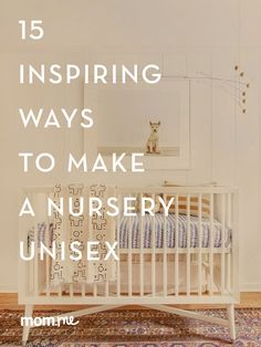 Whether you're keeping the gender a surprise or just avoiding the gender norms of blue or pink decor, here's how to easily create a beautiful gender-neutral space for your little one. These nursery DIYs and decoration ideas are 100% unisex and 100% adorable.
