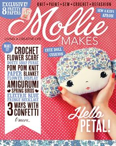 Mollie Makes #52  Inside this issue: • Dolly cushion • Knitted pom pom blanket • Crochet amigurumi birds • Marbled clay ring dish • Stitched coin purse • Three ways with confetti • Connect with us on Instagram, Twitter, Pinterest and Facebook. Search @MollieMakes. Mollie Makes is available in all good newsagents, supermarkets and from our official online store. Download it now from Zinio, Google Play and Apple Newsstand. molliemakes.com/the-magazine/