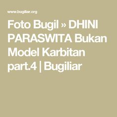 Foto Bugil  » DHINI PARASWITA Bukan Model Karbitan part.4  |  Bugiliar