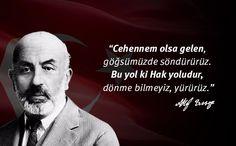 Cehennem olsa gelen, göğsümüzde söndürürüz.  Bu yol ki Hak yoludur, dönme bilmeyiz, yürürüz.. #MehmetAkifErsoy