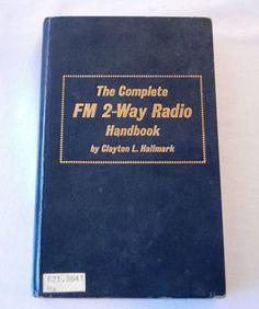 The Complete FM 2-Way Radio Handbook, CB Radio Hobbyist Manual, Repairs Tuning, Clayton L. Hallmark, 1974 First Ed. Hardback