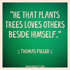 """""""El que planta árboles, ama a los demás."""""""