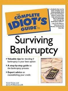 The eBook: The Complete Idiot's GUIDE TO SURVIVING BANKRUPTCY! How Do You Decide Between Chapter 7 and Chapter 13? by Carol Costa and James R. Beaman, J.D.