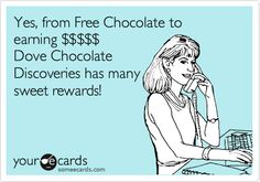 Yes, from Free Chocolate to earning $$$$$ Dove Chocolate Discoveries has many sweet rewards!