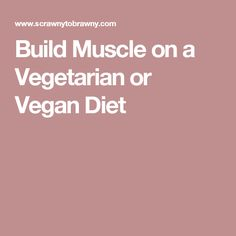 Build Muscle on a Vegetarian or Vegan Diet
