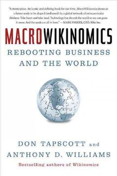 MacroWikinomics : rebooting business and the world / Don Tapscott and Anthony D. Williams.