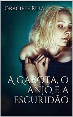 A Garota, o Anjo e a Escuridão eBook: Graciele Ruiz: Amazon.com.br: Loja Kindle