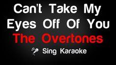 The Overtones - Can't Take My Eyes Off Of You Karaoke Lyrics