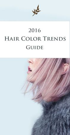 The Ultimate Guide to 2016 Hair Color Trends for blonde, brown and red hair with FORMULAS!