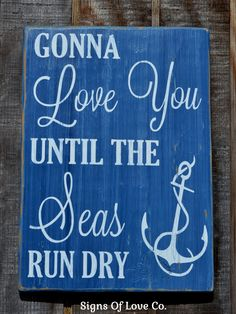 Gonna Love You Until The Seas Run Dry Anchor Sign, Nautical Wedding Theme, Anchor Sign, Beach Wedding Signs, Beach House Decor, Boating Boat Sailing Ocean Sea Quote Wall Art, Rustic Chic Shabby Signs