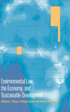 Environmental Law, the Economy and Sustainable Development:The United States, the European Union and the International Community