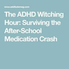 The ADHD Witching Hour: Surviving the After-School Medication Crash