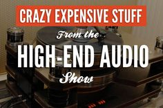 Crazy Expensive Stuff from the High-End Audio Show