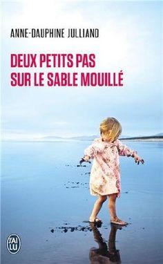 Deux petits pas sur le sable mouillé - Anne-Dauphine Julliand