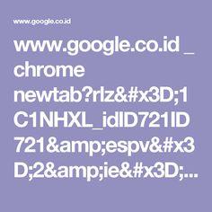 www.google.co.id _ chrome newtab?rlz=1C1NHXL_idID721ID721&espv=2&ie=UTF-8