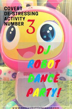 Covert De-Stressing Activity #3: DJ Robot Dance Party!-Learn the rest at www.bettybattleground.com