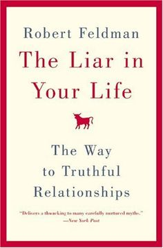 The Liar in Your Life: The Way to Truthful Relationships: Robert Feldman: Amazon.com: Books