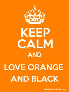 Keep calm and love orange and black.