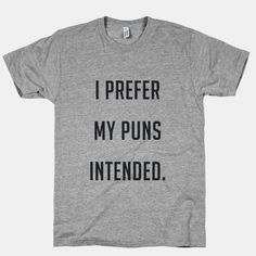 http://fancy.com/things/841307691639901876/I-Prefer-My-Puns-Intended-Tee?utm=timeline_featured