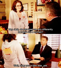 """Do you treat me any differently because I'm a woman?"" 