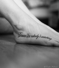 Dance Tattoo  Would love to get this! Want the placement on the inner arch!!