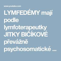 LYMFEDÉMY mají podle lymfoterapeutky JITKY BIČÍKOVÉ převážně psychosomatické příčiny - YouTube Youtube, Health, Health Care, Youtubers, Youtube Movies, Salud