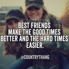 Best friends maje the goods times better and the hard times easier