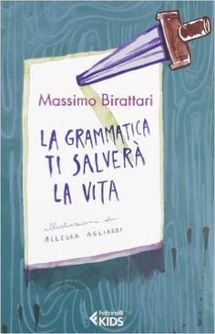 Amazon.it: La grammatica ti salverà la vita - Massimo Birattari, A. Agliardi…