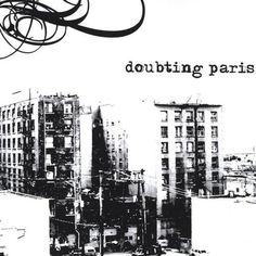 Doubting Paris was conceived in the back of a van, so to speak. The story of DP began in Vancouver, BC where vocalist Timothy Lindberg and drummer Jay Stewart had secured a month-long tour of Denmark.