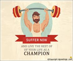 Suffer Now and live the rest of your life