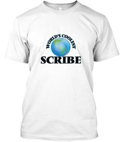World's Coolest Scribe White T-Shirt Front - This is the perfect gift for someone who loves Scribe. Thank you for visiting my page (Related terms: World's coolest,Worlds Greatest Scribe,Scribe,scribes,meeting minutes,committee,myjobs.com,,t159,job ...)