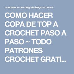 COMO HACER COPA DE TOP A CROCHET PASO A PASO ~ TODO PATRONES CROCHET GRATIS PASO…