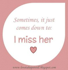 Deeper Still: Life after loss comes down to one thing - I miss her.