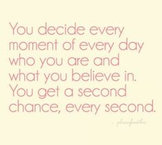 You decide every moment of every day