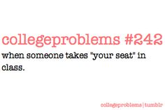 "I know you see me sitting there EVERY day sitting in the same seat. wtf is wrong with ""your seat"" today?"