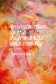 Imagination is the highest kite one can fly - Lauren Bacall Quote by WOCADO