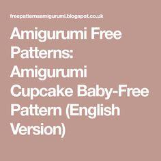 Amigurumi Free Patterns: Amigurumi Cupcake Baby-Free Pattern (English Version)