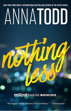 Nothing Less – Anna Todd https://www.goodreads.com/book/show/29417910-nothing-less