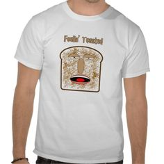 Feelin' Toasted cartoon toast T Shirt  $5 OFF T-SHIRTS! Your Style to a Tee. This Weekend Only!   Enter FIVE4TSHIRTS Ends July 21, 2013 at 11:59 PM PT