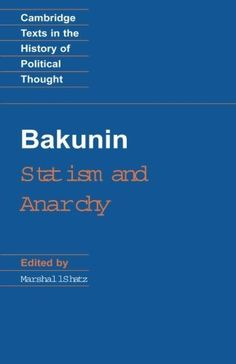 Bakunin: Statism and Anarchy (Cambridge Texts in the History of Political Thought) von Michael Bakunin, http://www.amazon.de/dp/0521369738/ref=cm_sw_r_pi_dp_arB2qb1SA75AT
