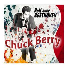 'Roll Over Beethoven': Chuck Berry.