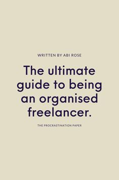 The Procrastination Paper is a colourful monthly mini mag which encourages you to Waste Some Time Offline. Issue Nine's theme is LISTS & ORGANISATION, in which Abi Rose has written a guide on how to be an organised freelancer.