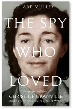 The Spy Who Loved | Clare Mulley | Britain's first female secret agent of World War Two