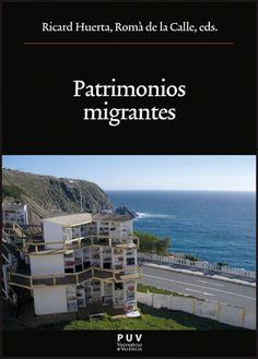 Patrimonios migrantes / Ricard Huerta, Romà de la Calle (eds.) Publicación Valencia : PUV, 2013
